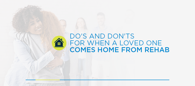Do's and Don'ts for When a Loved One Comes Home From Rehab
