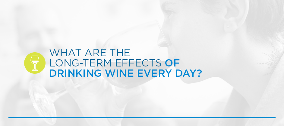 What Are the Long-Term Effects of Drinking Wine Every Day?